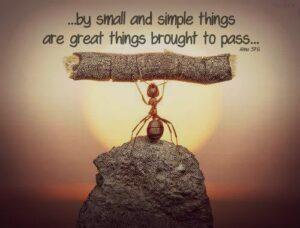 By small and simple things are great things brought to pass