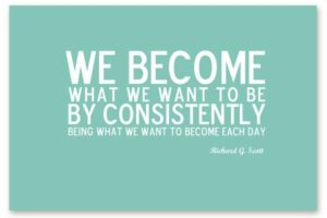 We become what we want to be by consistently being what we want to become each day - Richard G Scott